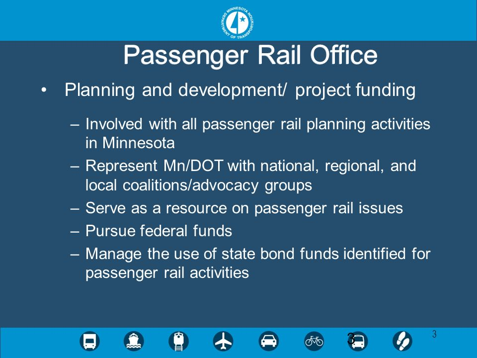 3 3 Planning and development/ project funding –Involved with all passenger rail planning activities in Minnesota –Represent Mn/DOT with national, regi