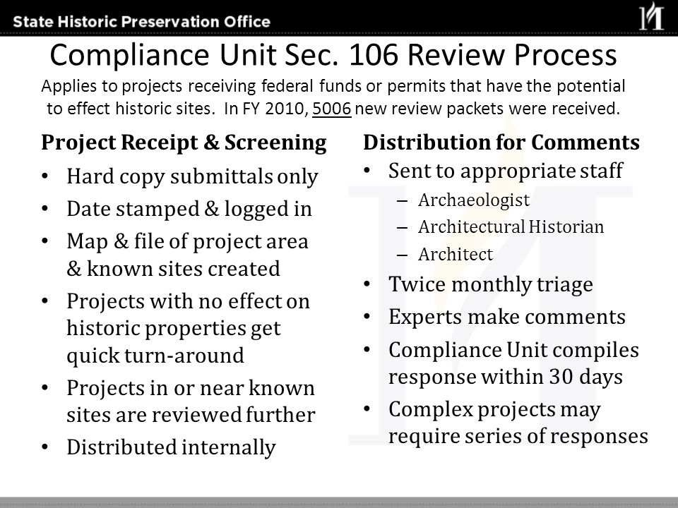Compliance Unit Sec. 106 Review Process Applies to projects receiving federal funds or permits that have the potential to effect historic sites. In FY