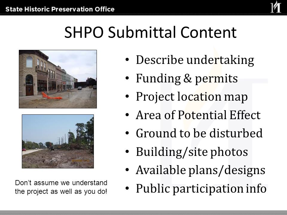 SHPO Submittal Content Describe undertaking Funding & permits Project location map Area of Potential Effect Ground to be disturbed Building/site photo