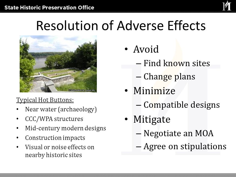 Resolution of Adverse Effects Typical Hot Buttons: Near water (archaeology) CCC/WPA structures Mid-century modern designs Construction impacts Visual