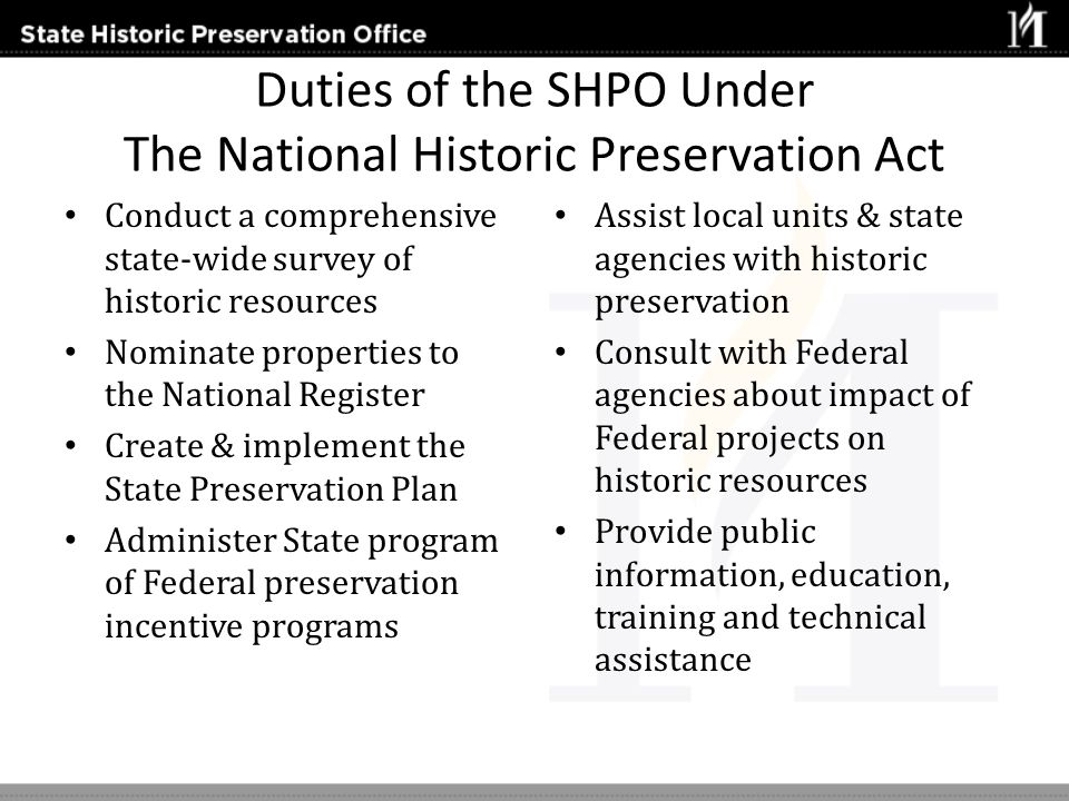 Duties of the SHPO Under The National Historic Preservation Act Conduct a comprehensive state-wide survey of historic resources Nominate properties to