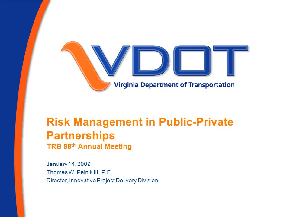 Risk Management in Public-Private Partnerships TRB 88 th Annual Meeting January 14, 2009 Thomas W.