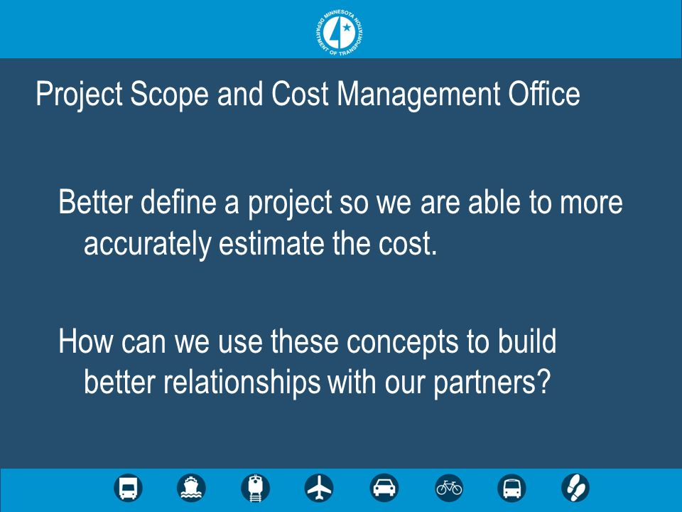 Better define a project so we are able to more accurately estimate the cost.