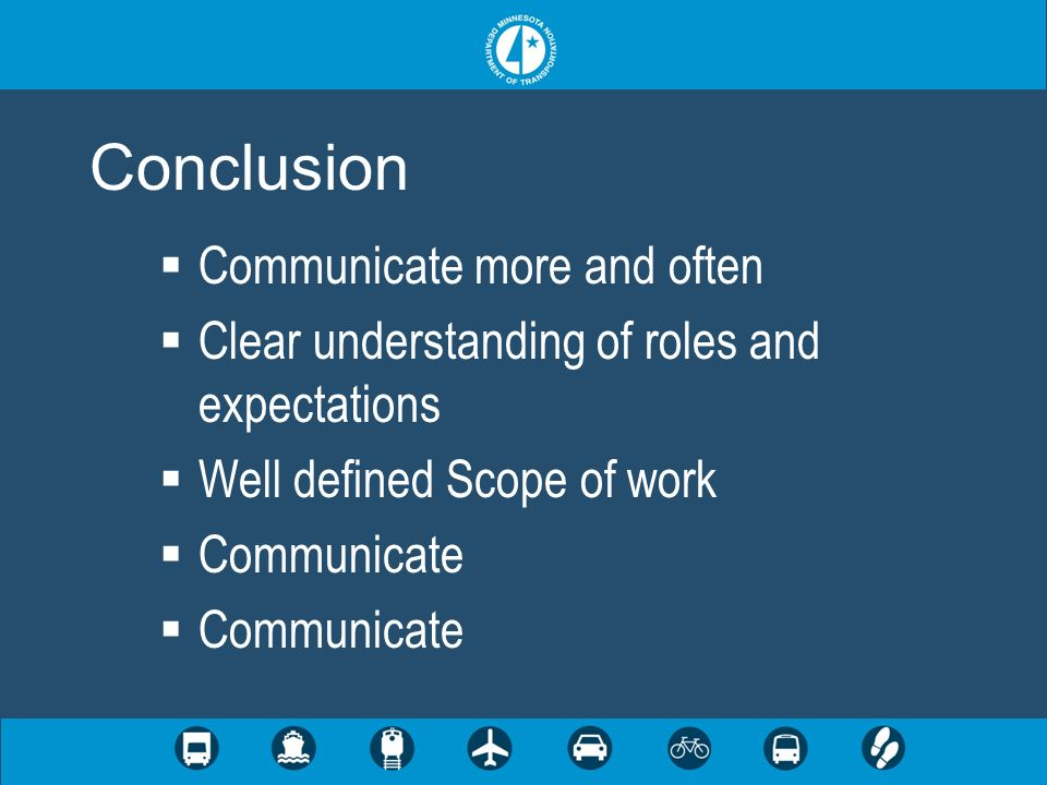 Communicate more and often Clear understanding of roles and expectations Well defined Scope of work Communicate Conclusion
