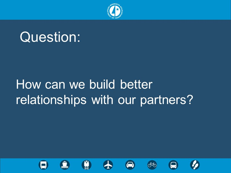 How can we build better relationships with our partners Question:
