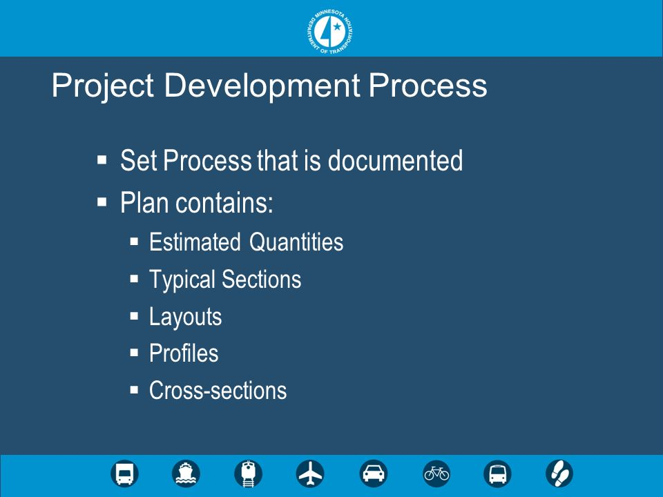 Set Process that is documented Plan contains: Estimated Quantities Typical Sections Layouts Profiles Cross-sections Project Development Process