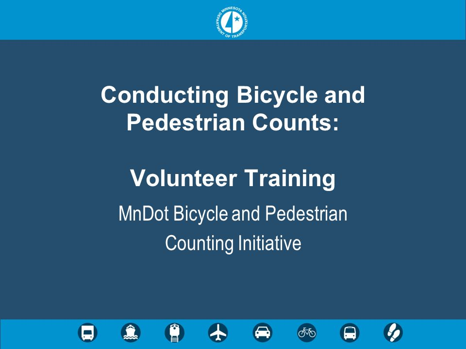 Conducting Bicycle and Pedestrian Counts: Volunteer Training MnDot Bicycle and Pedestrian Counting Initiative