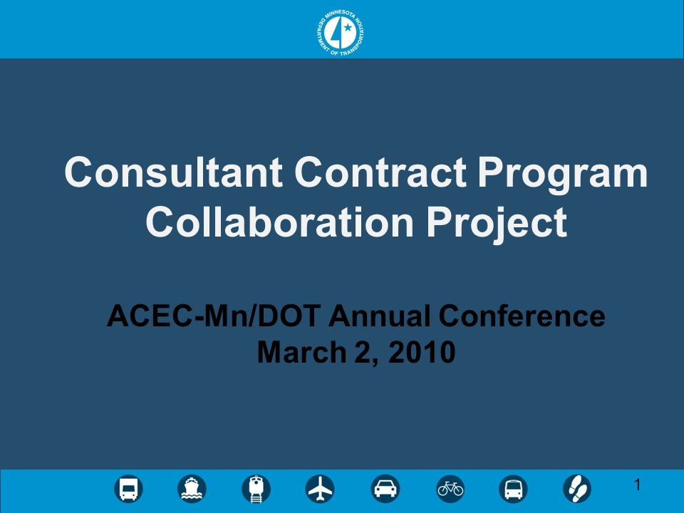 1 Consultant Contract Program Collaboration Project ACEC-Mn/DOT Annual Conference March 2, 2010