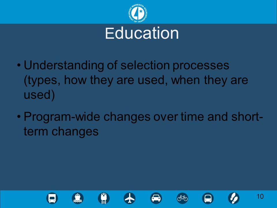 10 E ducation Understanding of selection processes (types, how they are used, when they are used) Program-wide changes over time and short- term changes