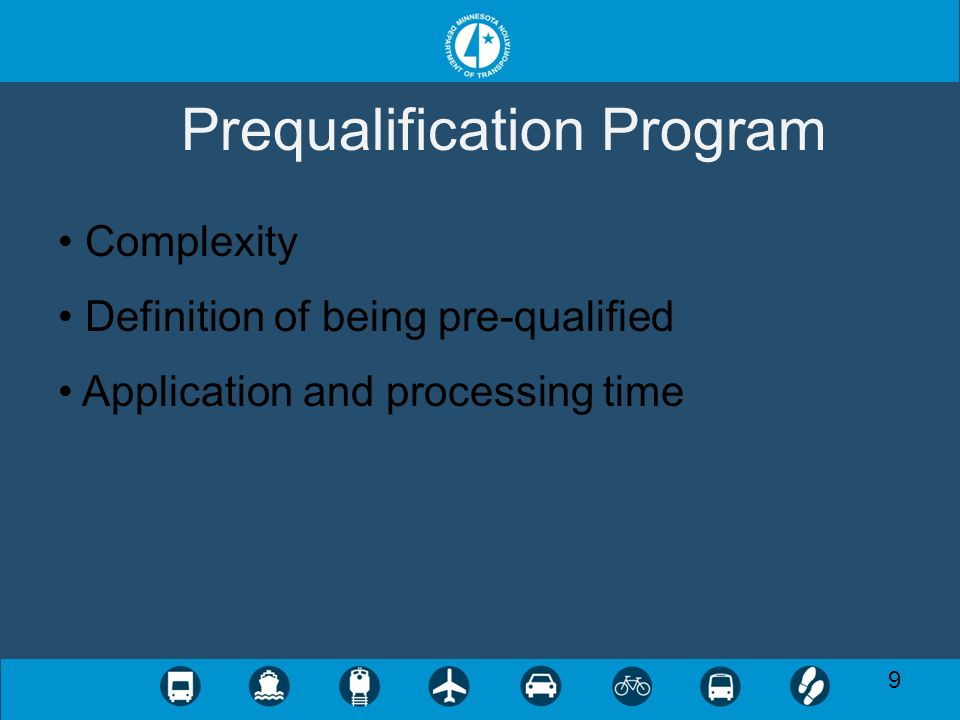9 Prequalification Program Complexity Definition of being pre-qualified Application and processing time