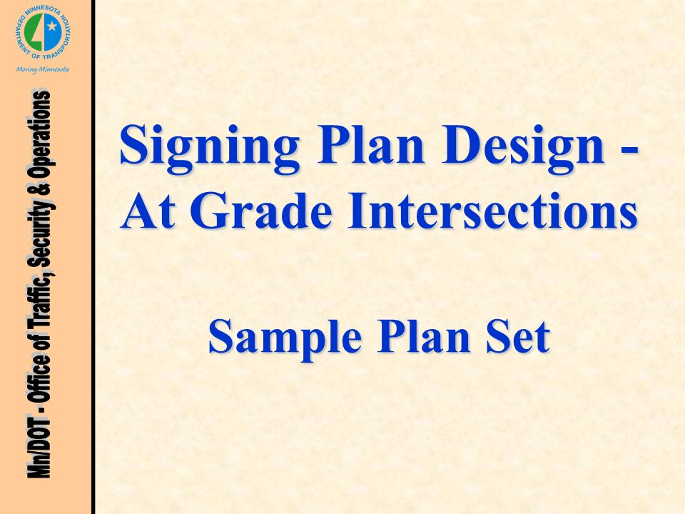 June 2003 Signing Plan Design (At-Grade) Manual 12 Sample Plan Set Sheet #3 - C Sign Data Sheet –Chart A - Sign Panels Type C New Type C signs to be furnished & installed Sign Number (C1 - C13) –Order of the signs follows the Standard Signs Summary R Series (Regulatory) W Series (Warning) M Series (Route Markers & Auxiliaries) –Illustrated in Roadway Layout Sheets 8-10