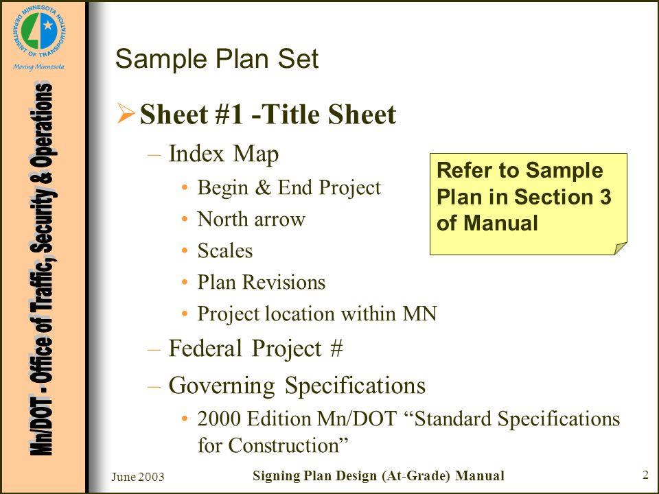 June 2003 Signing Plan Design (At-Grade) Manual 2 Sample Plan Set Sheet #1 -Title Sheet –Index Map Begin & End Project North arrow Scales Plan Revisio