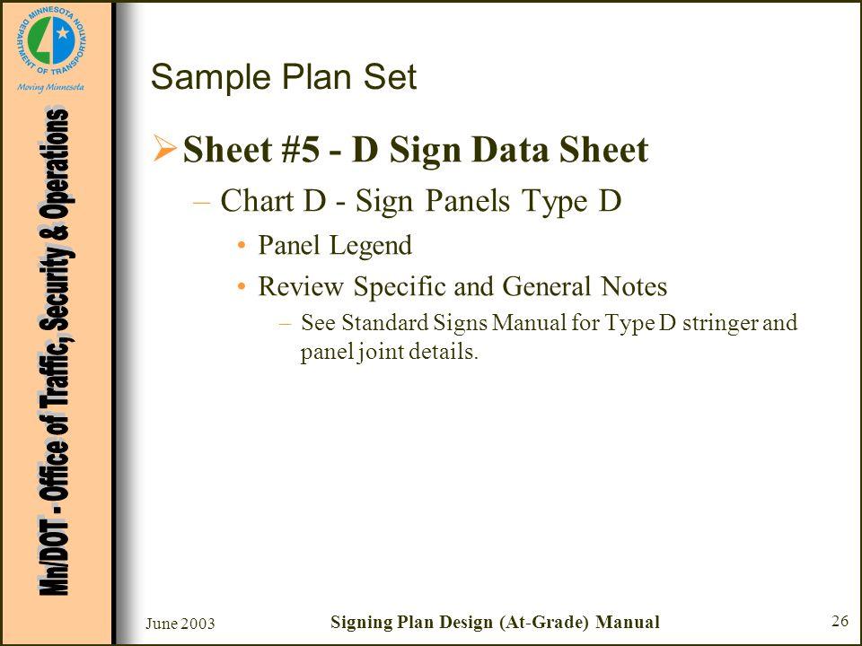 June 2003 Signing Plan Design (At-Grade) Manual 26 Sample Plan Set Sheet #5 - D Sign Data Sheet –Chart D - Sign Panels Type D Panel Legend Review Spec