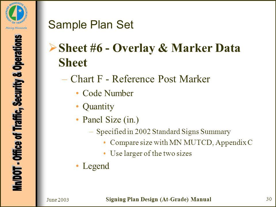 June 2003 Signing Plan Design (At-Grade) Manual 30 Sample Plan Set Sheet #6 - Overlay & Marker Data Sheet –Chart F - Reference Post Marker Code Number