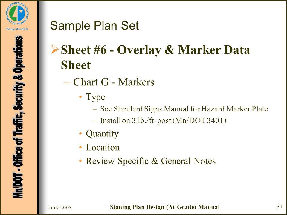 June 2003 Signing Plan Design (At-Grade) Manual 31 Sample Plan Set Sheet #6 - Overlay & Marker Data Sheet –Chart G - Markers Type –See Standard Signs