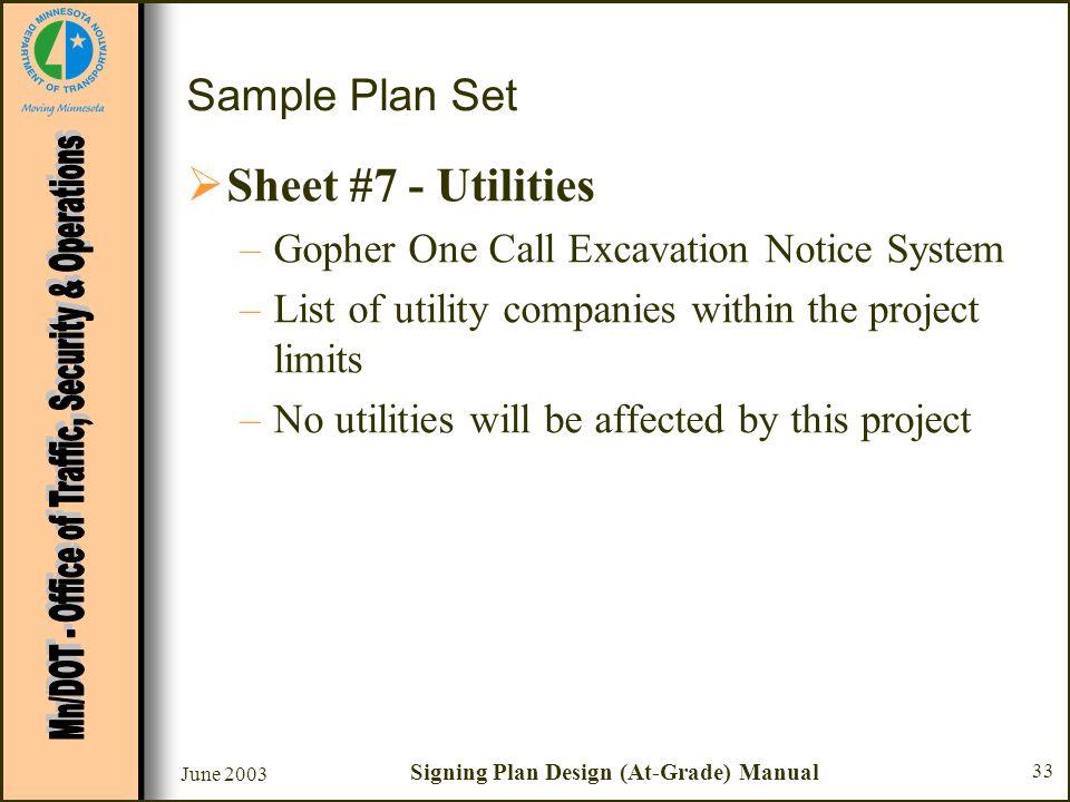 June 2003 Signing Plan Design (At-Grade) Manual 33 Sample Plan Set Sheet #7 - Utilities –Gopher One Call Excavation Notice System –List of utility com