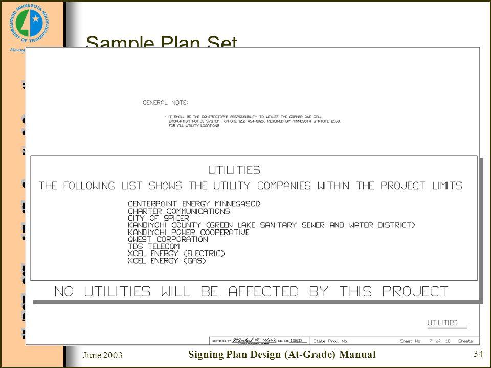 June 2003 Signing Plan Design (At-Grade) Manual 34 Sample Plan Set Sheet #7 - Utilities –Gopher One Call Excavation Notice System –List of utility com