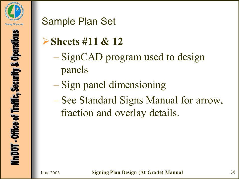 June 2003 Signing Plan Design (At-Grade) Manual 38 Sample Plan Set Sheets #11 & 12 –SignCAD program used to design panels –Sign panel dimensioning –Se