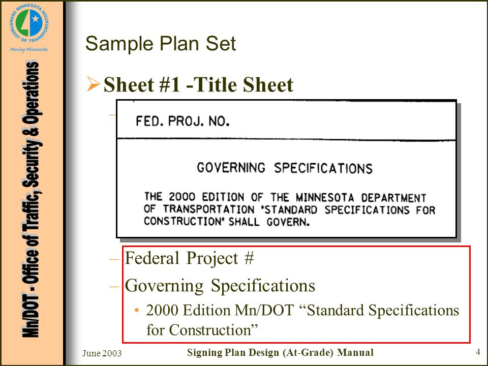 June 2003 Signing Plan Design (At-Grade) Manual 15 Sample Plan Set Sheet #3 - C Sign Data Sheet –Chart A - Sign Panels Type C Panel Size (in.) –Specified in 2002 Standard Signs Summary Compare size with MN MUTCD, Appendix C Use larger of the two sizes –STOP sign panel sizes specified in TEM Section 6- 5.02.01