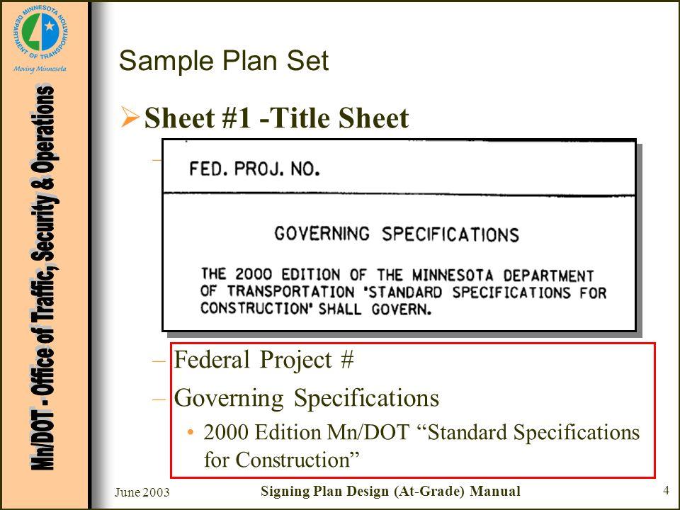 June 2003 Signing Plan Design (At-Grade) Manual 5 Sample Plan Set Sheet #1 - Title Sheet –Index Sheet # Description –Plan Certification –Plan Approvals –State Project # –Sheet X of X Sheets