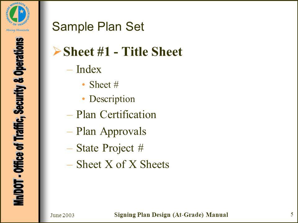 June 2003 Signing Plan Design (At-Grade) Manual 5 Sample Plan Set Sheet #1 - Title Sheet –Index Sheet # Description –Plan Certification –Plan Approval