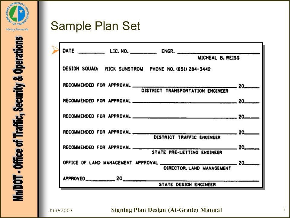 June 2003 Signing Plan Design (At-Grade) Manual 8 Sheet #1 - Title Sheet –Index Sheet # Description –Plan Certification –Plan Approvals –State Project # –Sheet X of X Sheets Sample Plan Set