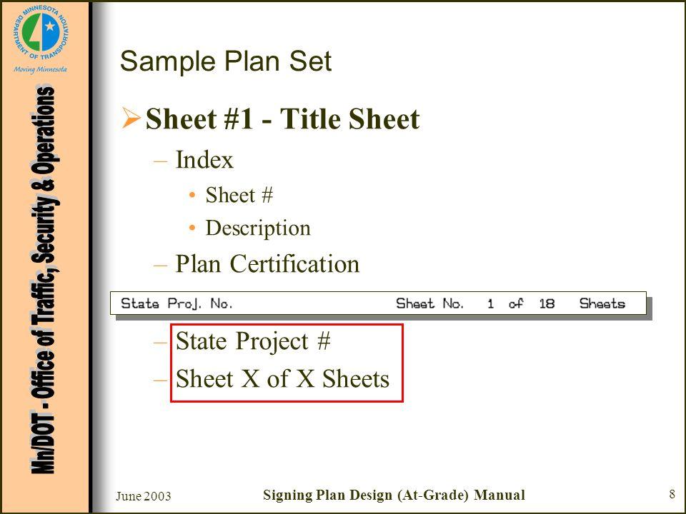June 2003 Signing Plan Design (At-Grade) Manual 8 Sheet #1 - Title Sheet –Index Sheet # Description –Plan Certification –Plan Approvals –State Project