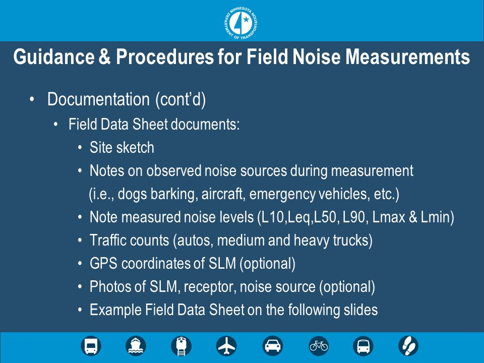 Documentation (contd) Field Data Sheet documents: Site sketch Notes on observed noise sources during measurement (i.e., dogs barking, aircraft, emerge