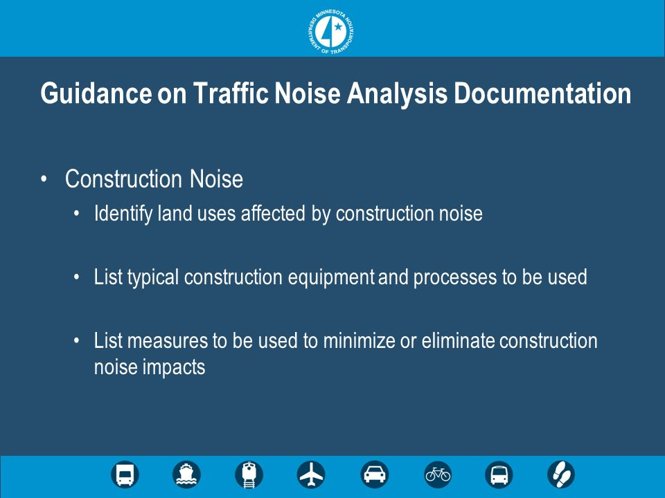 Construction Noise Identify land uses affected by construction noise List typical construction equipment and processes to be used List measures to be used to minimize or eliminate construction noise impacts Guidance on Traffic Noise Analysis Documentation