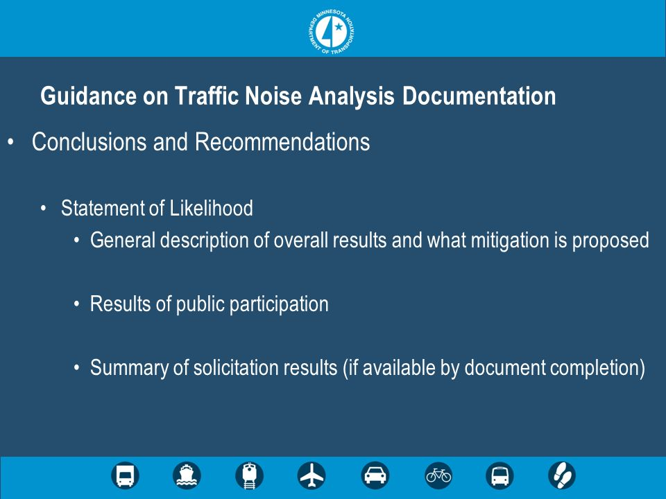 Conclusions and Recommendations Statement of Likelihood General description of overall results and what mitigation is proposed Results of public participation Summary of solicitation results (if available by document completion) Guidance on Traffic Noise Analysis Documentation