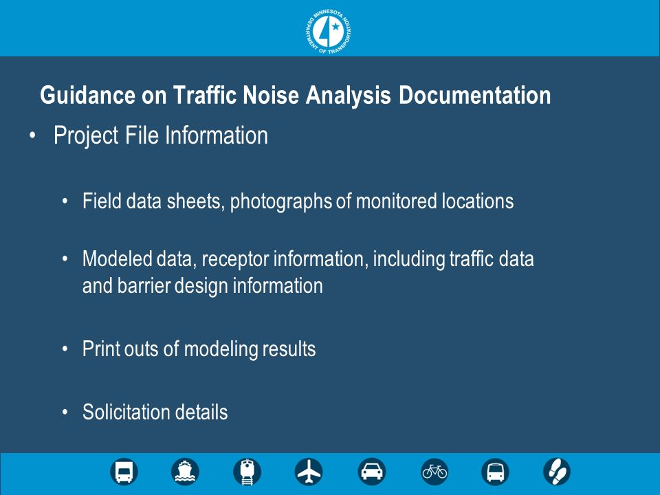 Project File Information Field data sheets, photographs of monitored locations Modeled data, receptor information, including traffic data and barrier