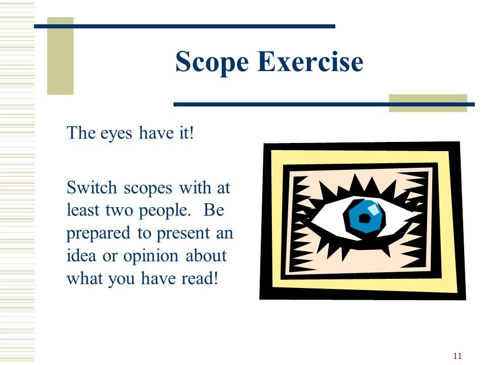 11 Scope Exercise The eyes have it. Switch scopes with at least two people.