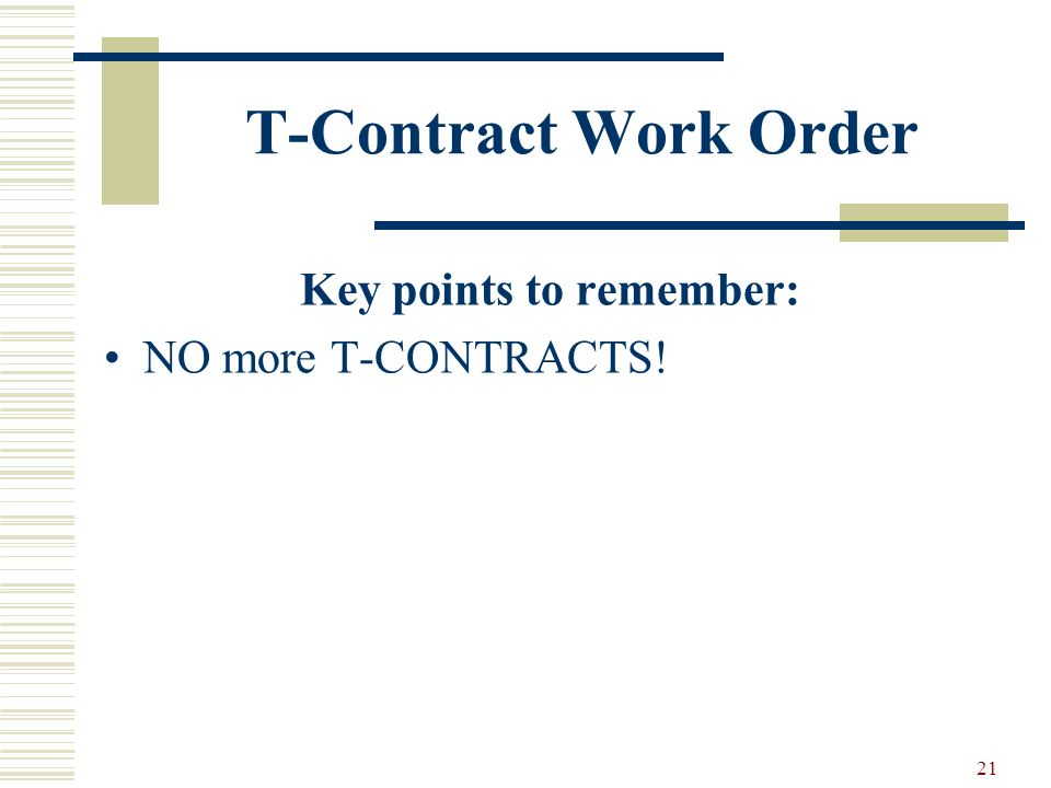 21 T-Contract Work Order Key points to remember: NO more T-CONTRACTS!