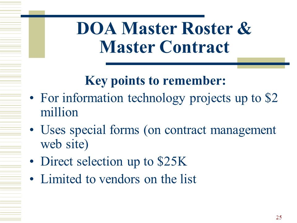 25 DOA Master Roster & Master Contract Key points to remember: For information technology projects up to $2 million Uses special forms (on contract ma