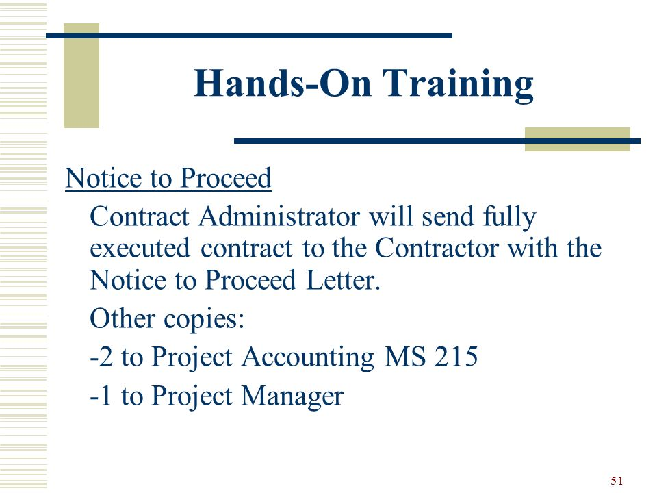 51 Hands-On Training Notice to Proceed Contract Administrator will send fully executed contract to the Contractor with the Notice to Proceed Letter. O