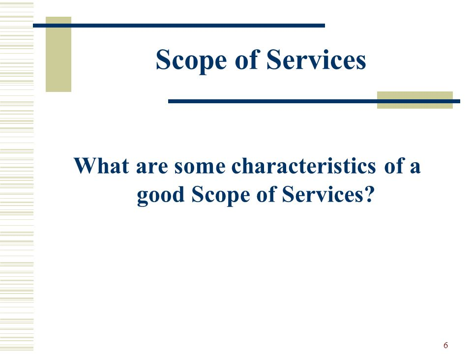 6 Scope of Services What are some characteristics of a good Scope of Services