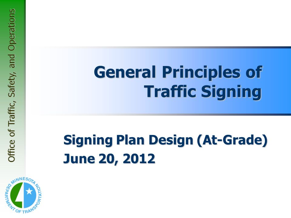 Office of Traffic, Safety, and Operations General Principles of Traffic Signing Signing Plan Design (At-Grade) June 20, 2012