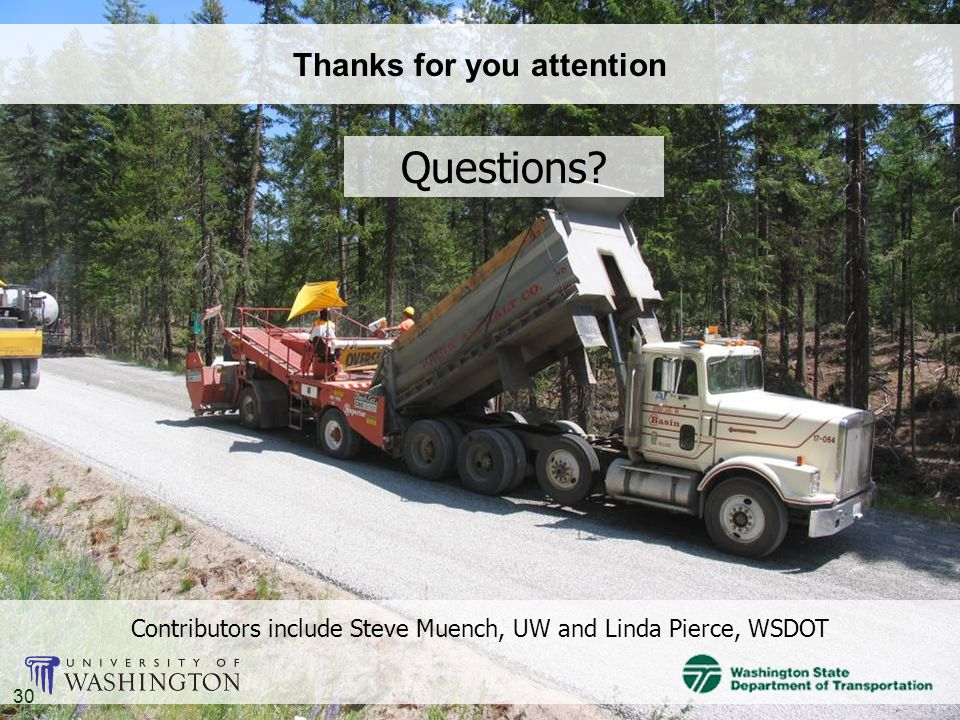 Thanks for you attention Contributors include Steve Muench, UW and Linda Pierce, WSDOT 30 Questions