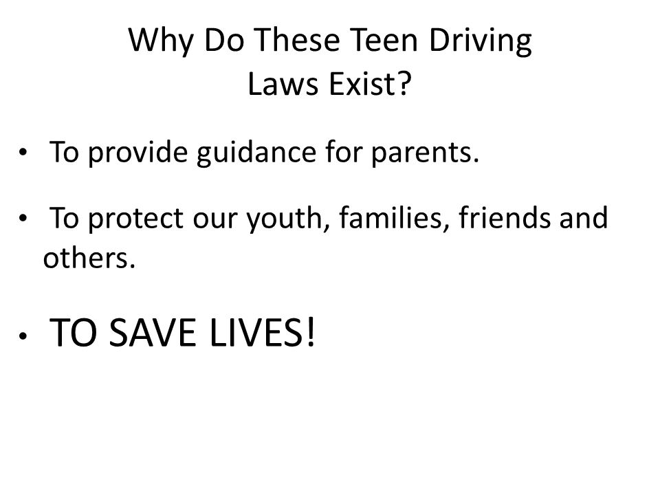 Why Do These Teen Driving Laws Exist. To provide guidance for parents.
