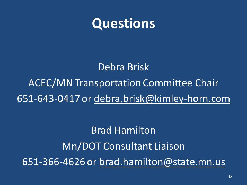 Questions Debra Brisk ACEC/MN Transportation Committee Chair 651-643-0417 or debra.brisk@kimley-horn.com Brad Hamilton Mn/DOT Consultant Liaison 651-366-4626 or brad.hamilton@state.mn.us 15