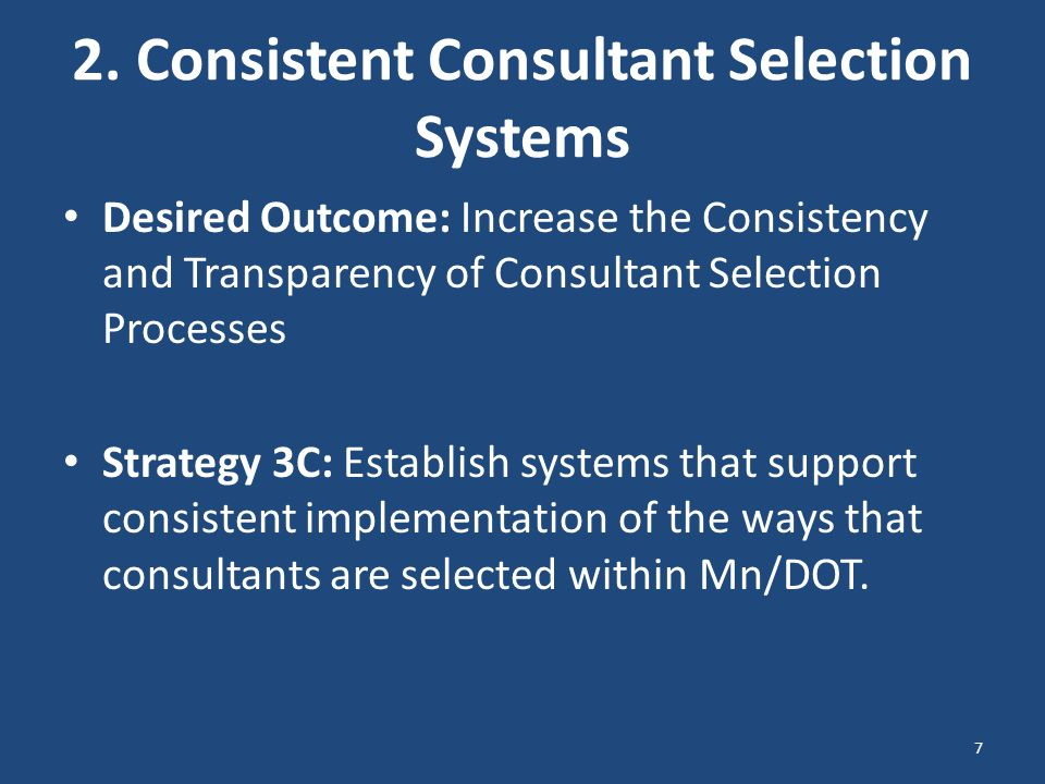 2. Consistent Consultant Selection Systems Desired Outcome: Increase the Consistency and Transparency of Consultant Selection Processes Strategy 3C: E