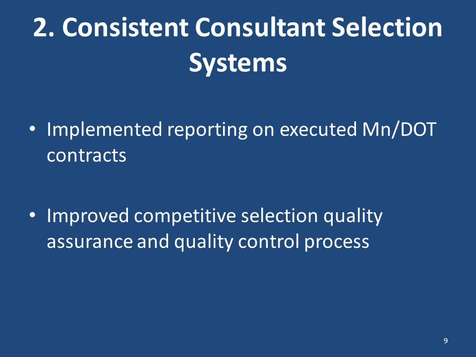 2. Consistent Consultant Selection Systems Implemented reporting on executed Mn/DOT contracts Improved competitive selection quality assurance and qua