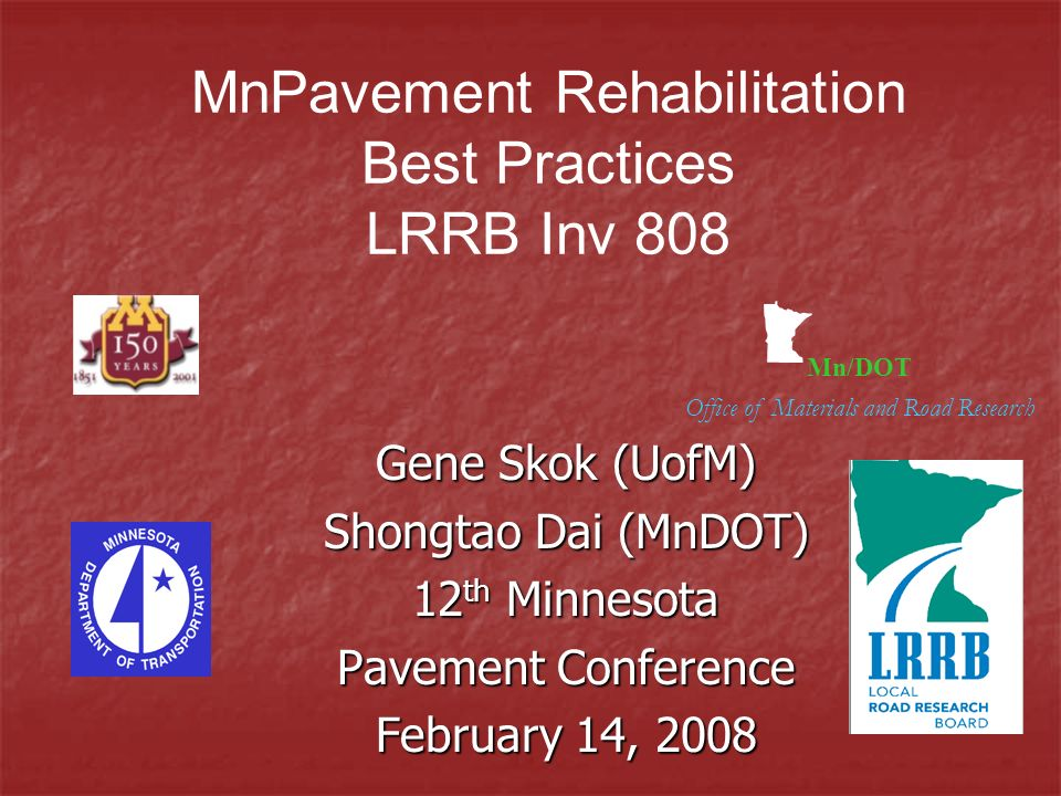 Mn/DOT Office of Materials and Road Research Gene Skok (UofM) Shongtao Dai (MnDOT) 12 th Minnesota Pavement Conference February 14, 2008 MnPavement Re