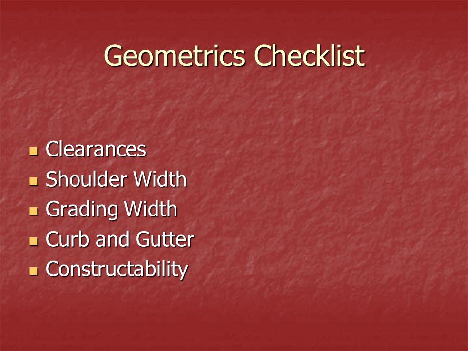 Geometrics Checklist Clearances Clearances Shoulder Width Shoulder Width Grading Width Grading Width Curb and Gutter Curb and Gutter Constructability Constructability