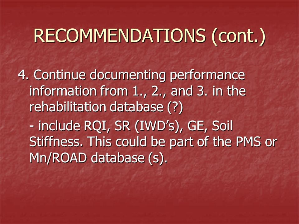 RECOMMENDATIONS (cont.) 4. Continue documenting performance information from 1., 2., and 3. in the rehabilitation database (?) - include RQI, SR (IWDs