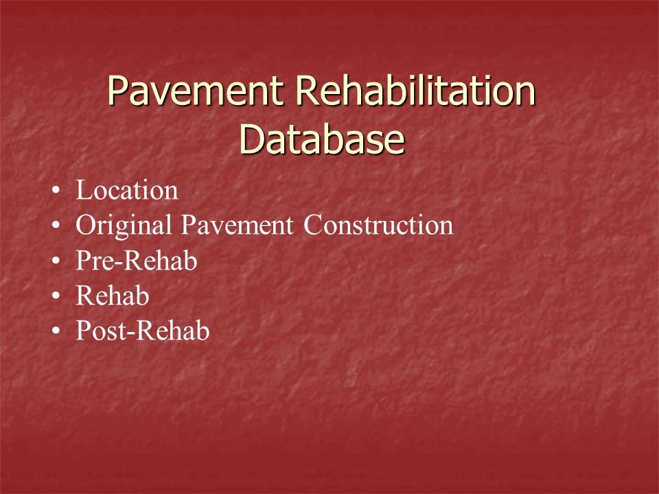 Pavement Rehabilitation Database Location Original Pavement Construction Pre-Rehab Rehab Post-Rehab
