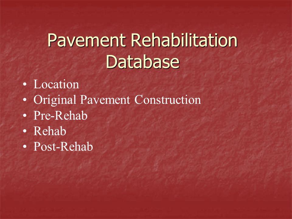 Pavement Rehabilitation Database Location Original Pavement Construction Pre-Rehab Rehab Post-Rehab