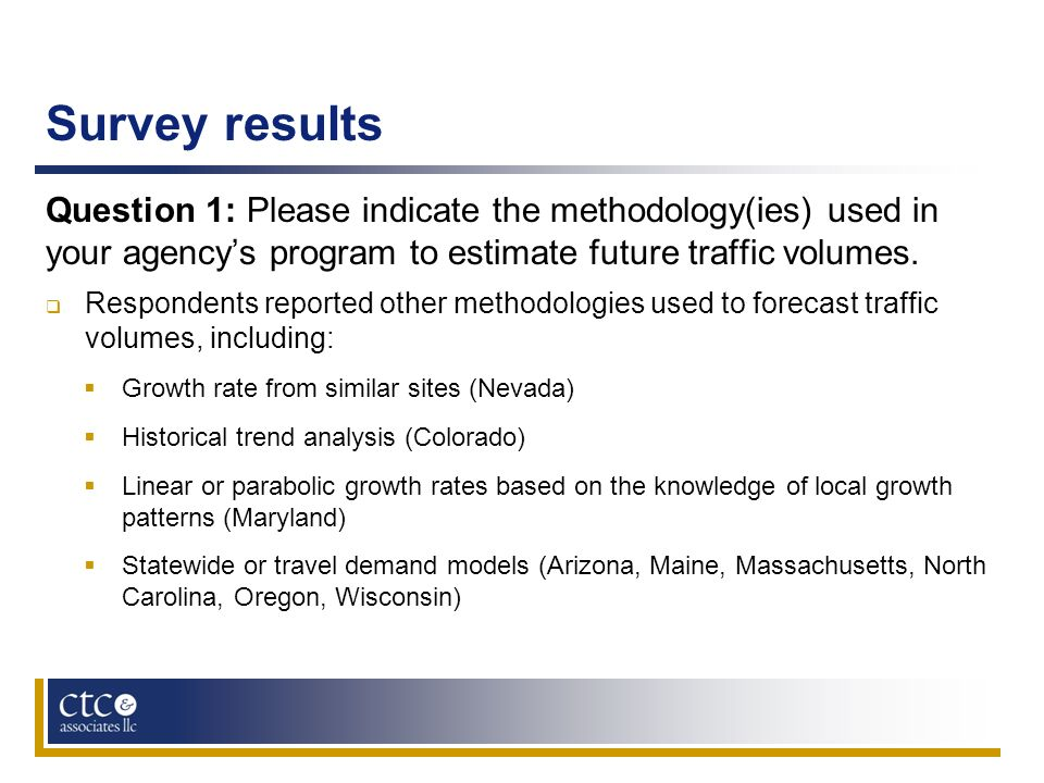 Survey results Question 1: Please indicate the methodology(ies) used in your agencys program to estimate future traffic volumes. Respondents reported