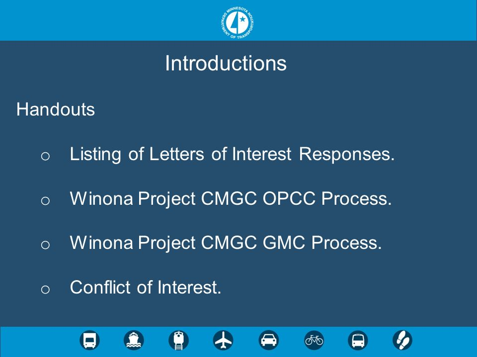Introductions Handouts o Listing of Letters of Interest Responses. o Winona Project CMGC OPCC Process. o Winona Project CMGC GMC Process. o Conflict o
