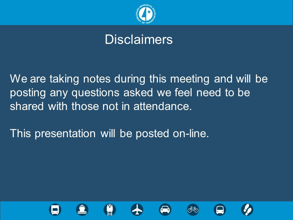 Disclaimers We are taking notes during this meeting and will be posting any questions asked we feel need to be shared with those not in attendance. Th